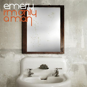 I'm Only A Man - Emery