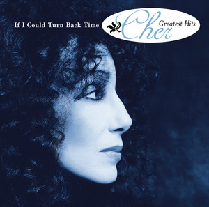 If I Could Turn Back Time - Cher's Greatest Hits - Cher