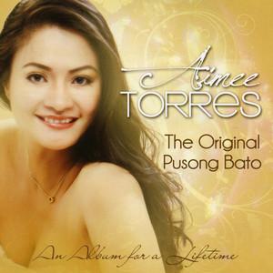 The Original Pusong Bato - Aimee Torres - Aimee Torres