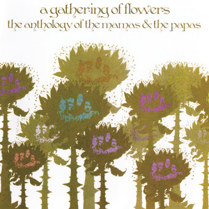 A Gathering Of Flowers: The Anthology Of The Mamas & The Papas - The Mamas And The Papas