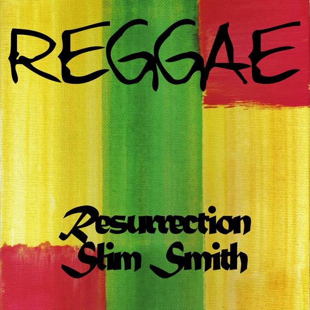Reggae Resurrection Slim Smith