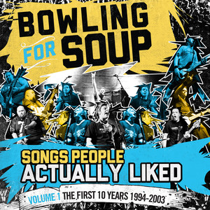 Songs People Actually Liked - Volume 1 - The First 10 Years  - Bowling For Soup
