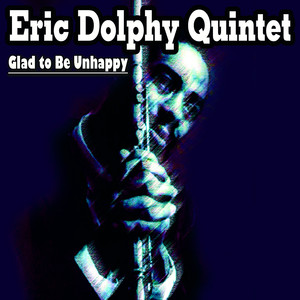 Eric Dolphy Quintet - Glad to Be Unhappy