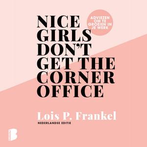 Nice girls don't get the corner office (Adviezen voor vrouwen die willen groeien in hun werk) Audiobook