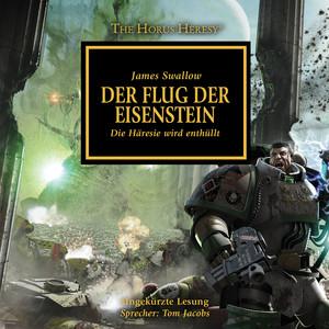 Der Flug der Eisenstein - Die Häresie wird enthüllt - The Horus Heresy 4 (Ungekürzt) Audiobook