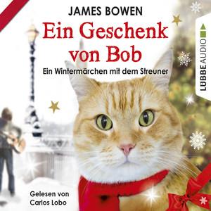 Ein Geschenk von Bob - Ein Wintermärchen mit dem Streuner (Ungekürzt) Audiobook