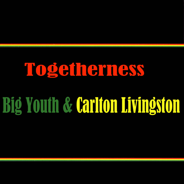 Togetherness Big Youth & Carlton Livingston