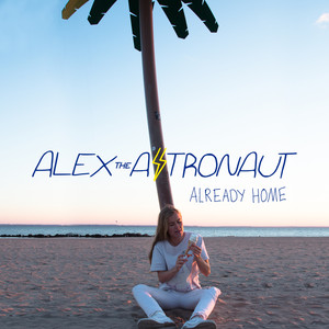 Already Home - Alex The Astronaut
