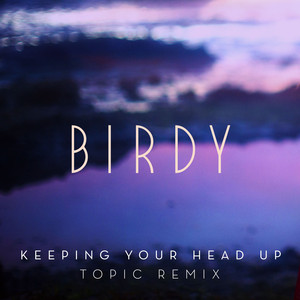 Keeping Your Head Up (Topic Remix)