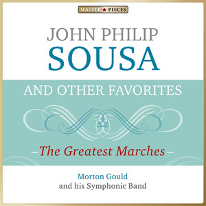 Masterpieces Presents John Philip Sousa and Other Favorites: The Greatest Marches album