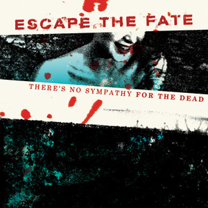 There's No Sympathy For The Dead - Escape The Fate