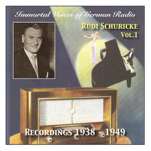 Immortal Voices of German Radio: Rudi Schuricke (Vol.1) Recordings 1938 -1949 album