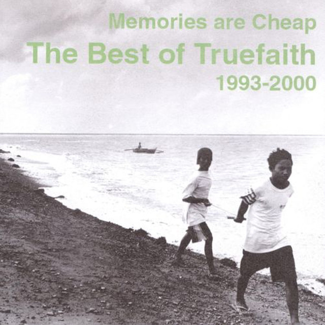Memories Are Cheap (The Best Of Truefaith 1993 - 2000)