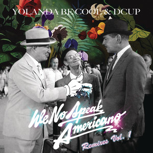 We No Speak Americano (Yolanda Be Cool vs. DCUP) (Remixes Vol. 1) album