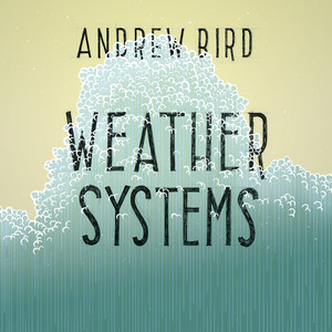 Weather Systems - Andrew Bird