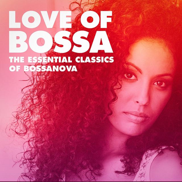 Love of Bossa: The Essential Classics of Bossanova