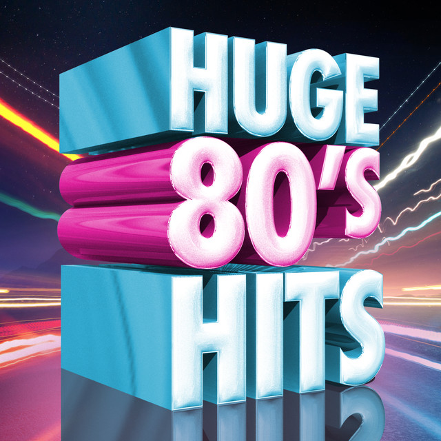 Huge 80's Hits by 80s Greatest Hits on Spotify