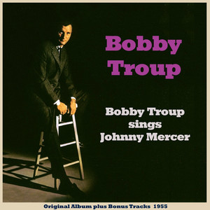Bobby Troup Sings Johnny Mercer (Original Album Plus Bonus Tracks 1955) album
