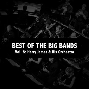 Best of the Big Bands, Vol. 8: Harry James & His Orchestra album