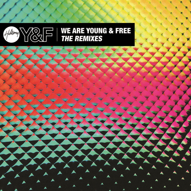 Album cover for We Are Young & Free - EP (The Remixes) by Hillsong Young & Free