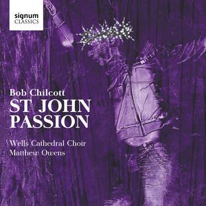 Bob Chilcott: St John Passion album