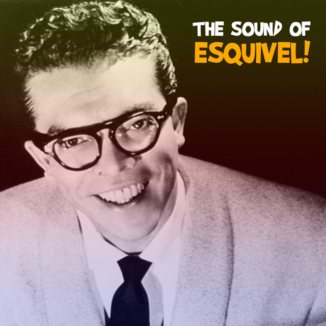 The Sound of Esquivel! / El Sonido de Esquivel! (Remastered)