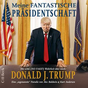 Meine fantastische Präsidentschaft [Die echte (No FAKE!) Wahrheit über mich: Donald J. Trump] Audiobook
