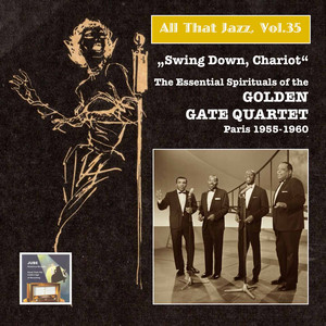 All That Jazz, Vol. 35: Swing Down Chariot! – The Essential Gospels of the Golden Gate Quartet (Recorded 1955-1960) [Remastered 2015] album