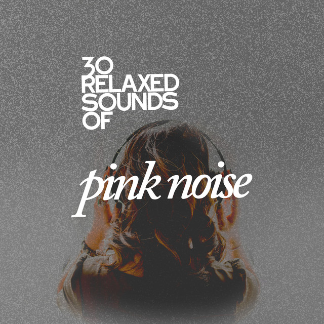 30 Relaxed Sounds Of Pink Noise