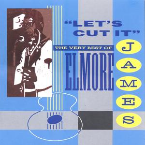 Let's Cut It: The Very Best of Elmore James album