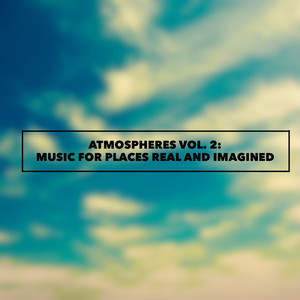 Atmospheres Vol. 2: Music for Places Real and Imagined Albümü