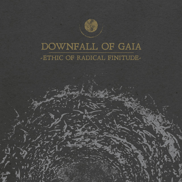Album cover for Ethic of Radical Finitude by Downfall Of Gaia