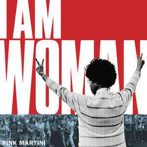 Pink Martini - I Am Woman