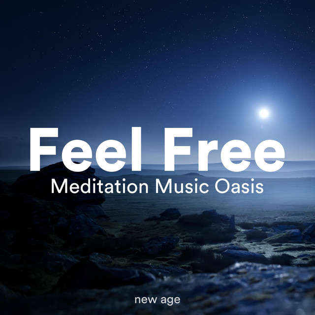 Feel Free - Meditation Music Oasis to Free Your Mind by