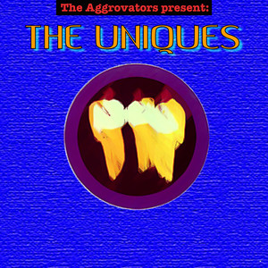 The Aggrovators Present: The Uniques
