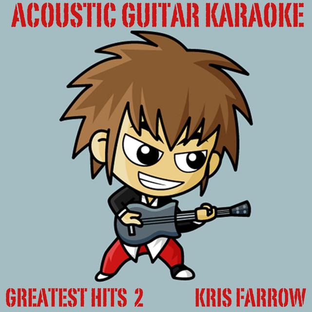 Acoustic Guitar Karaoke (Greatest Hits 2) by Kris Farrow on Spotify