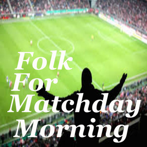 Folk For Matchday Morning album