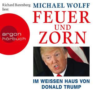 Feuer und Zorn - Im weißen Haus von Donald Trump (Ungekürzte Lesung) Audiobook