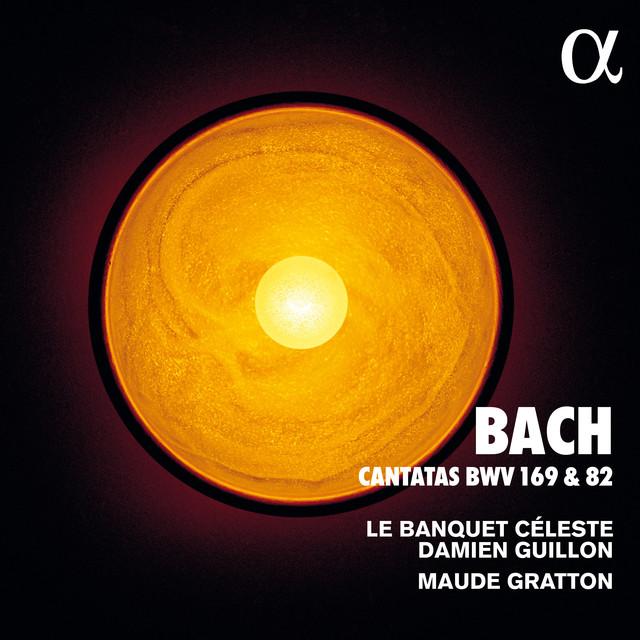Album cover for Bach: Cantatas BWV 169 & 82 by Johann Sebastian Bach, Le Banquet Céleste, Damien Guillon, Maude Gratton