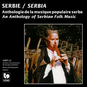 Serbie: Anthologie de la musique populaire serbe (Serbia: An Anthology of Serbian Folk Music)