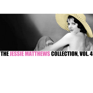 The Jessie Matthews Collection, Vol. 4 album