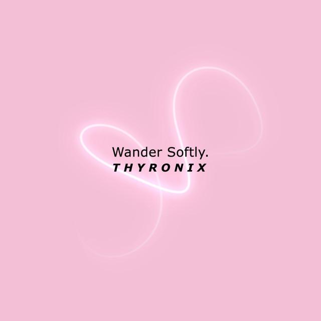 Thyronix - Wander Softly
