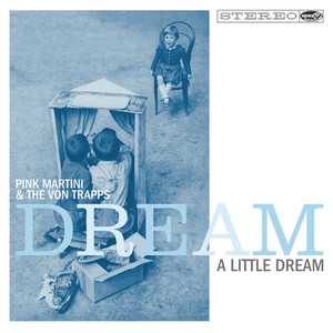 Pink Martini, The Von Trapps - Dream a Little Dream