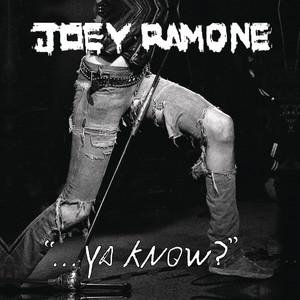 """...Ya Know?"" - Joey Ramone"
