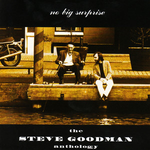 The Steve Goodman Anthology: No Big Surprise - Steve Goodman