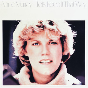 Let's Keep It That Way - Anne Murray