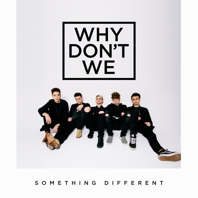 Why Don T We: Something Different, A Song By Why Don't We On Spotify