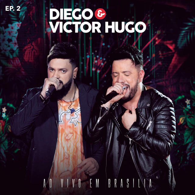 Diego & Victor Hugo Ao Vivo em Brasília - EP2