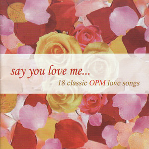 Say You Love Me (18 Classic Opm Love Songs) album