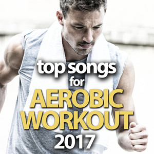 Top Songs for Aerobic Workout 2017 album